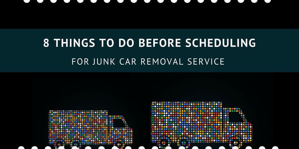 8 Things to Do Before Scheduling for Junk Car Removal Service
